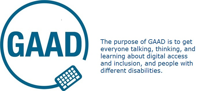 The purpose of GAAD (Global Accessibility Awareness Day) is to get everyone talking, thinking, and learning about digital access and inclusion, and people with different disabilities.