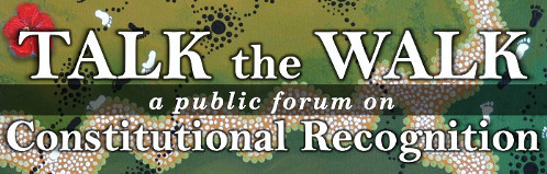 Talk the Walk - a public forum on Constitutional Recognition